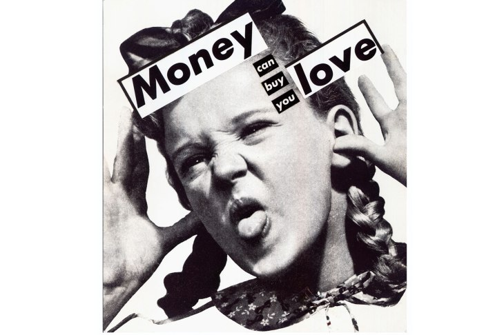 """Untitled (Money can buy you love "" by Barbara, Kruger, 1985."